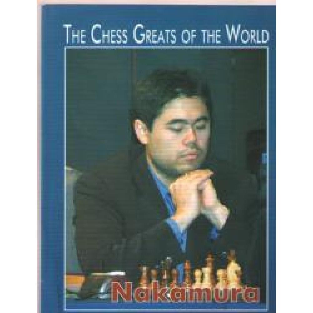 The Chess Greats of the World. Nakamura