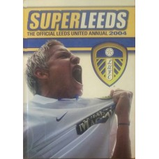 Super Leeds. The official Leeds United Annaul 2004